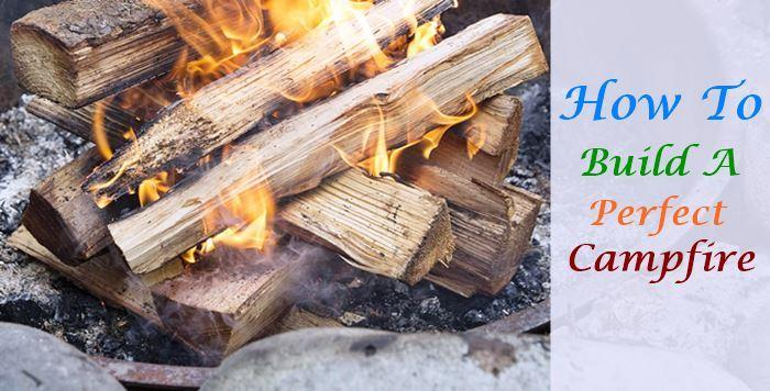 How To Build A Perfect Campfire