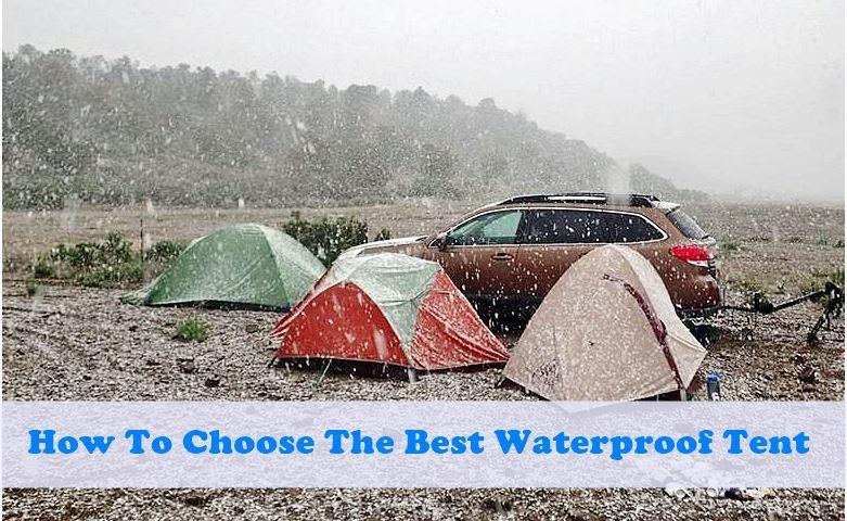 How To Choose The Best Waterproof Tent